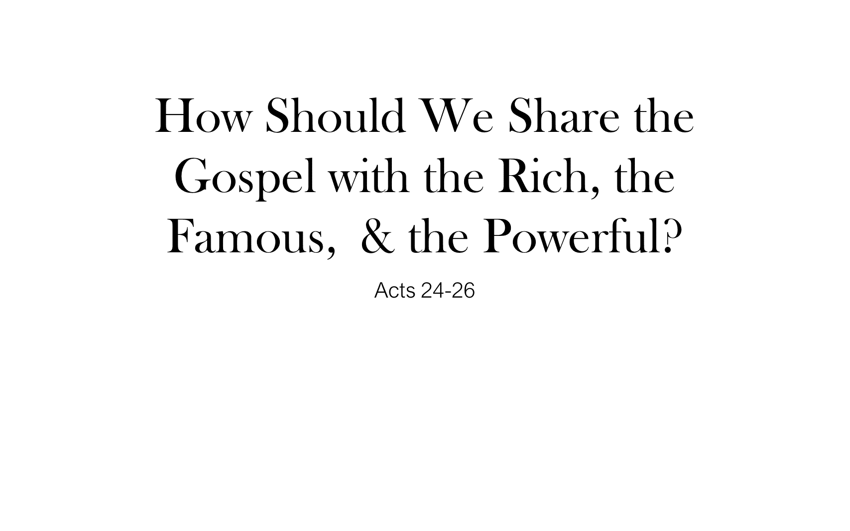 ESH-21 - The Discipline Of Disciple-Making - How Should We Share The Gospel With The Rich, Famous, And Powerful (1)