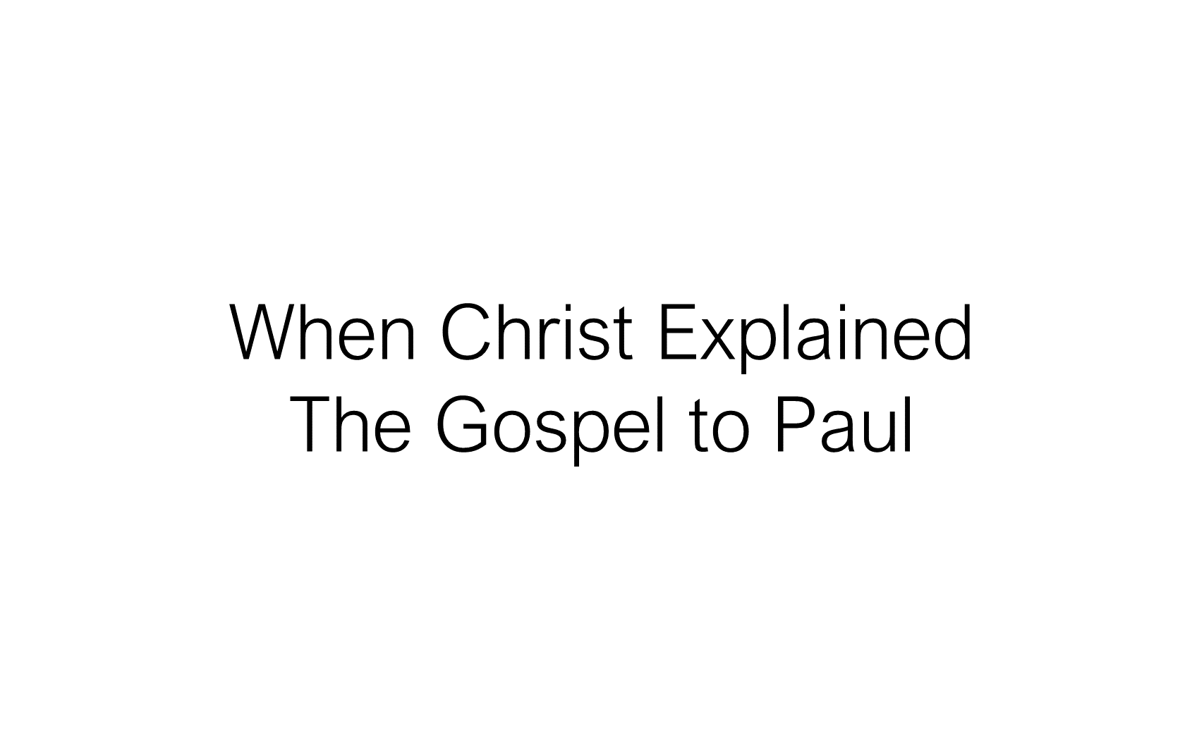 ESH-22 - The Discipline Of Disciple-Making - When Christ Explained The Gospel To Paul (16)