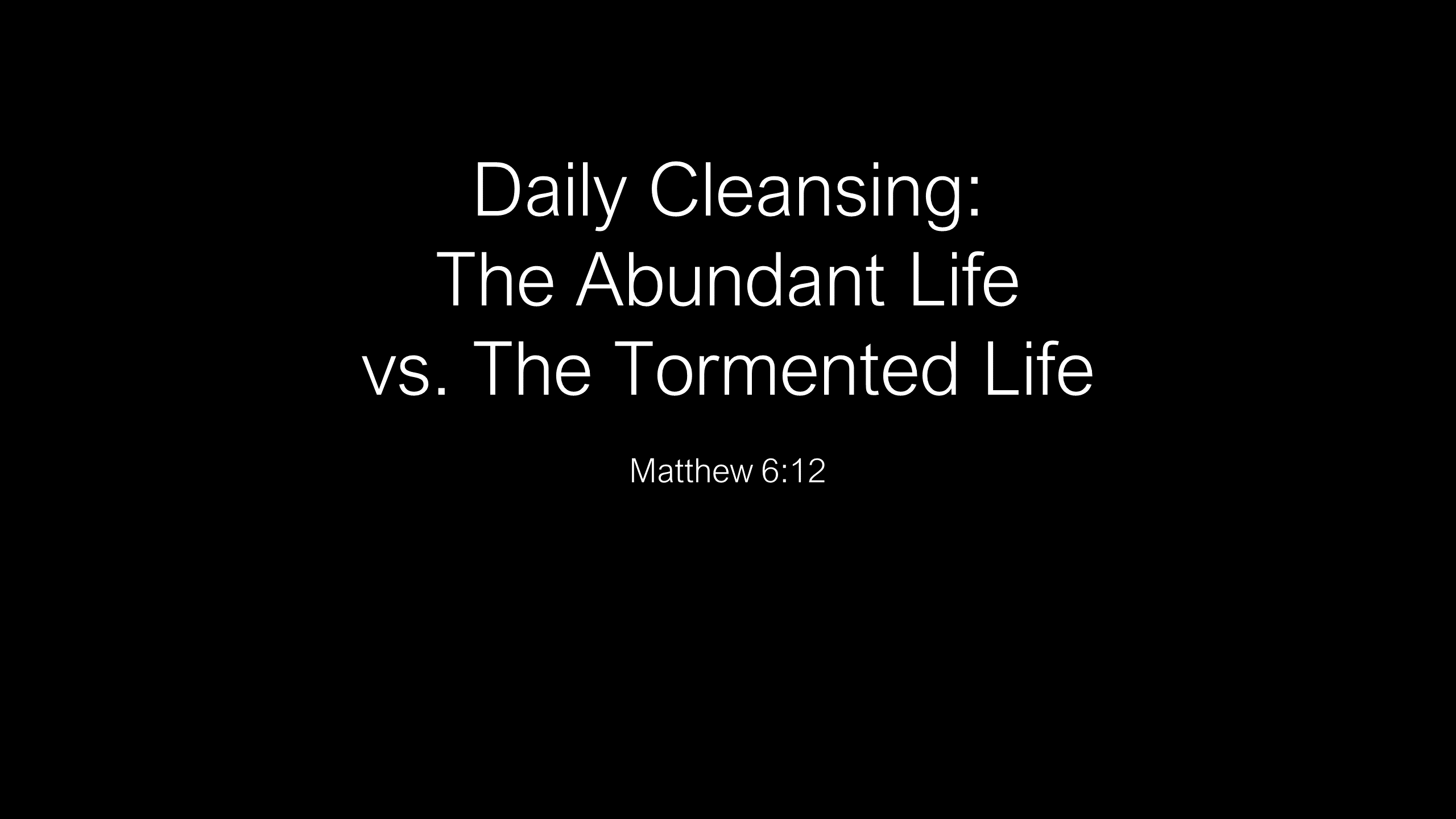 SWS-03 - Daily Cleansing - The Abundant Life Vs. The Tormented Life (1)