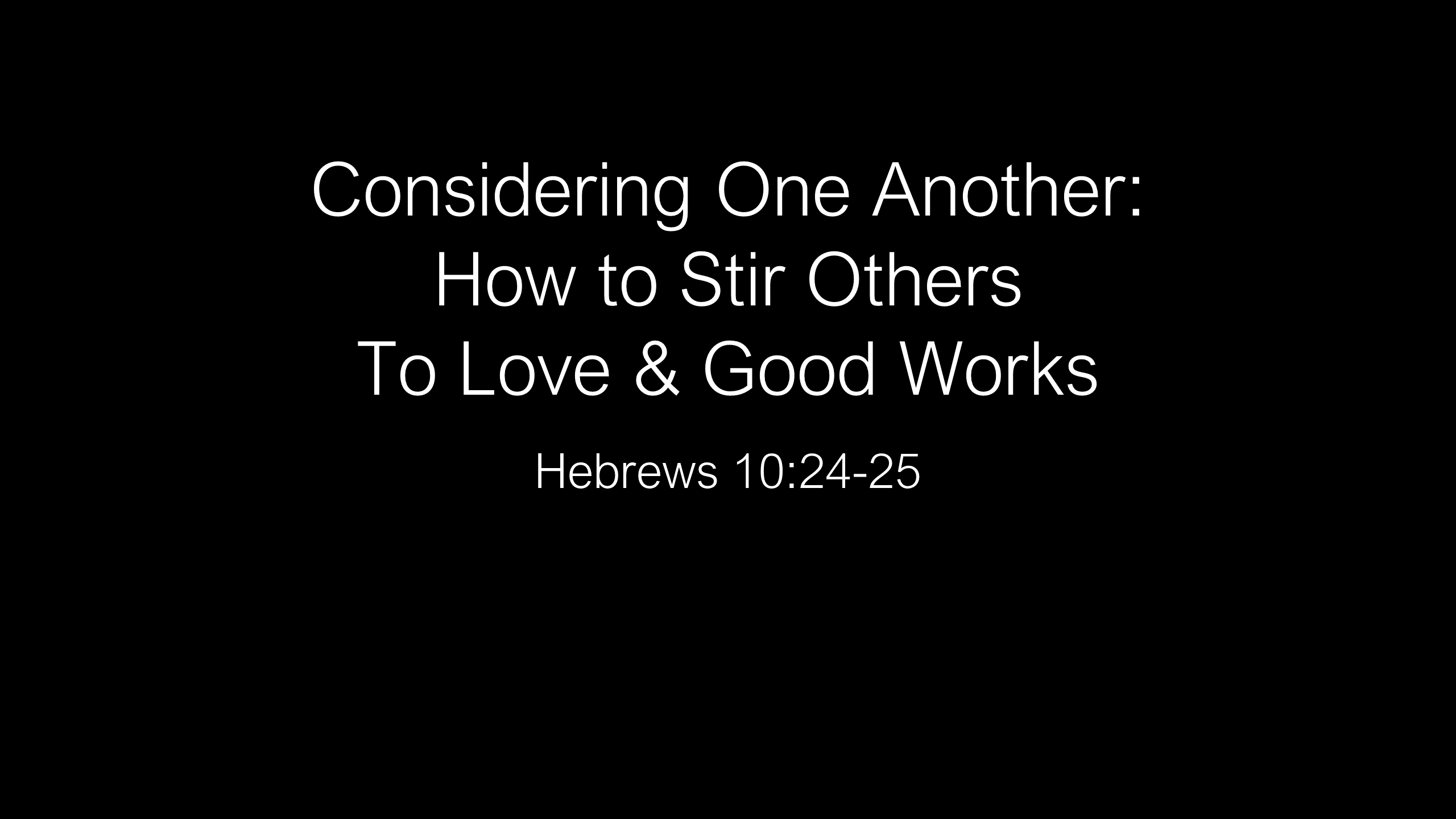 WCC-08 - Considering One Another - How to Stir Others To Love & Good Works (1)