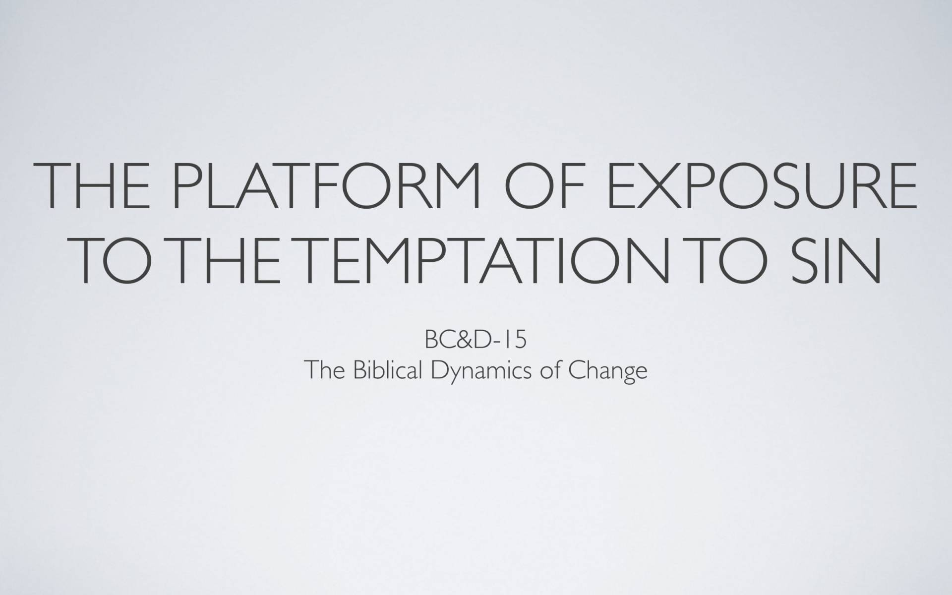 BC&D-15 - Lesson 5-2 - The Platform Of Exposure To The Temptation To Sin-01