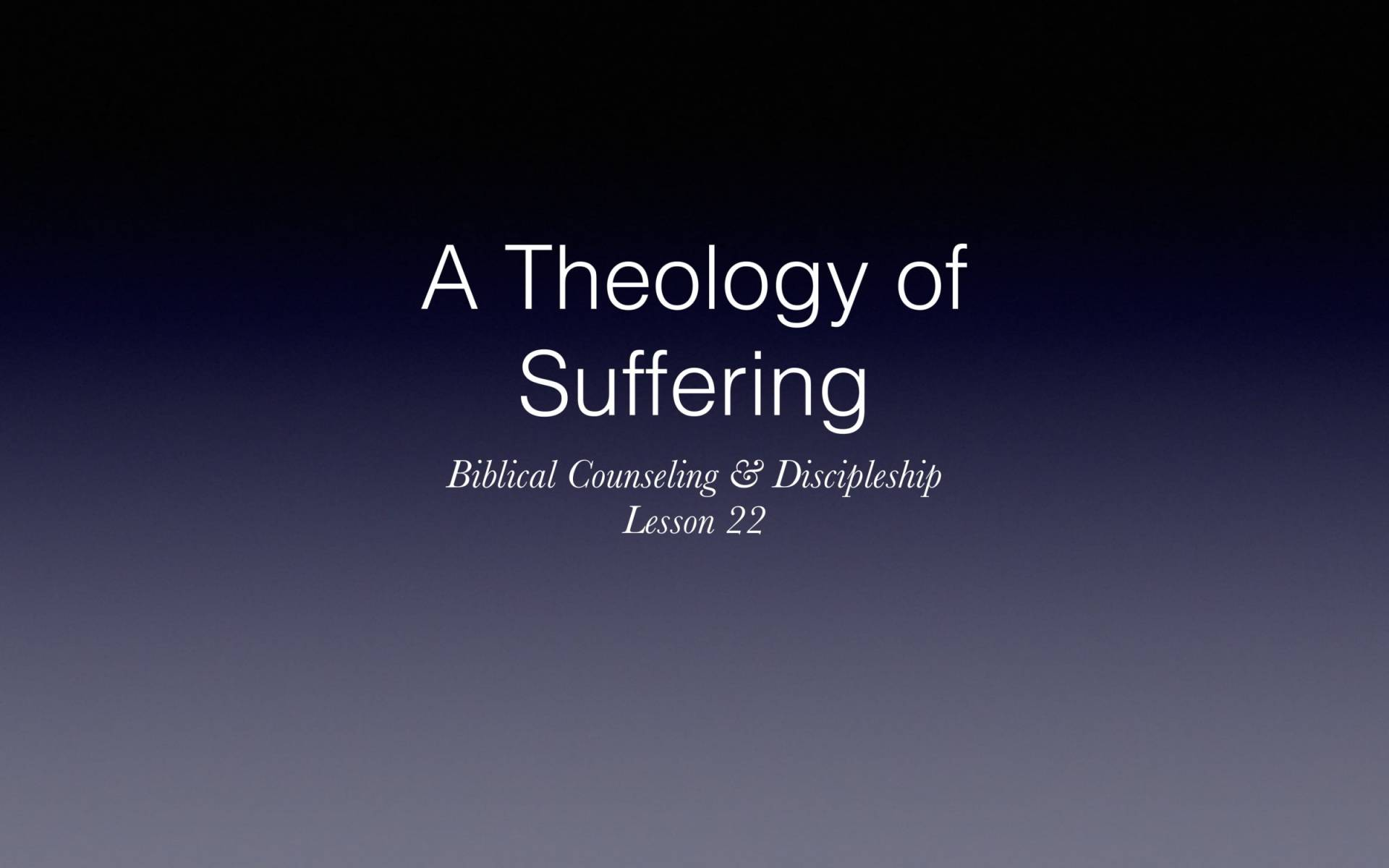 BC&D-56 - Lesson 22-3 - Understanding The Theology Of Suffering-01