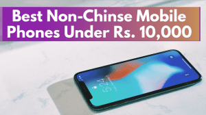 Best non-Chinese mobile phone under Rs 10000
