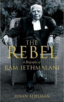The Rebel A Biography of Ram Jethmalani by Susan Adelman