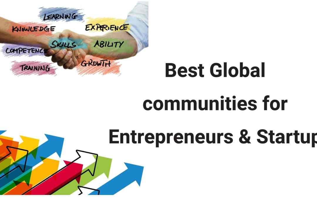 Top-notch Global communities for Entrepreneurs & Startup