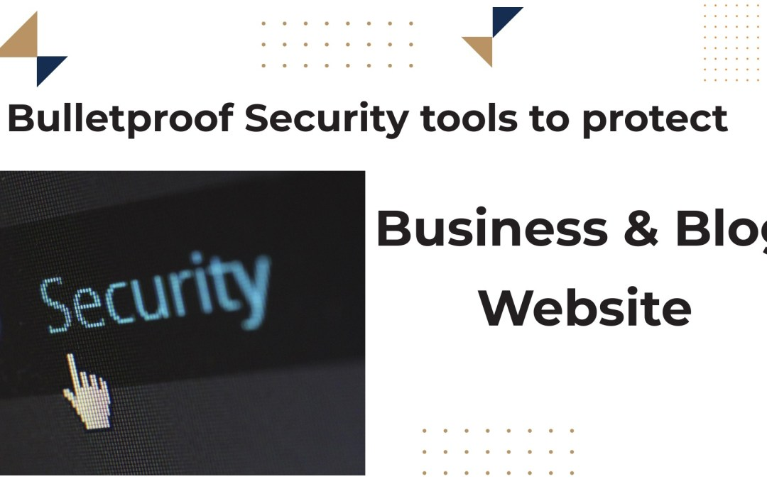 Bulletproof security tools to protect business & blog website