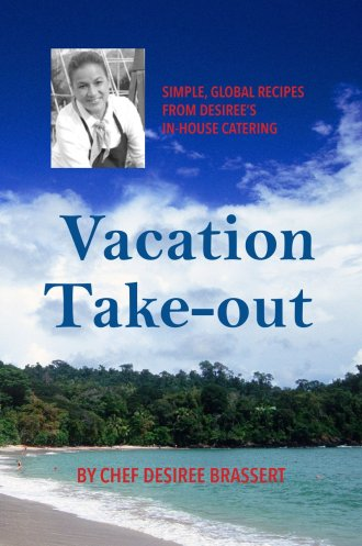 Chef Desiree's cookbook, Vacation Takeout
