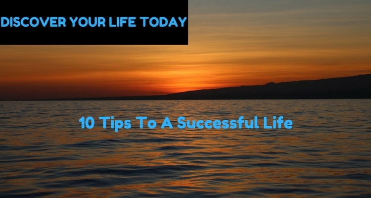10 Tips To A Successful Life