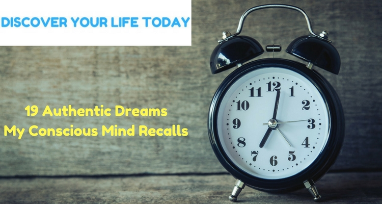 19 Authentic Dreams my Conscious Mind Recalls