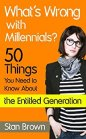 What's Wrong With Millennials? 50 Things You Need to Know About the Entitled Generation