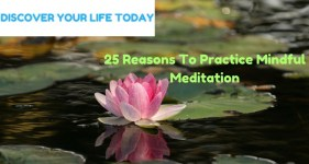 Do You Want 25 Reasons To Practice Mindful Meditation