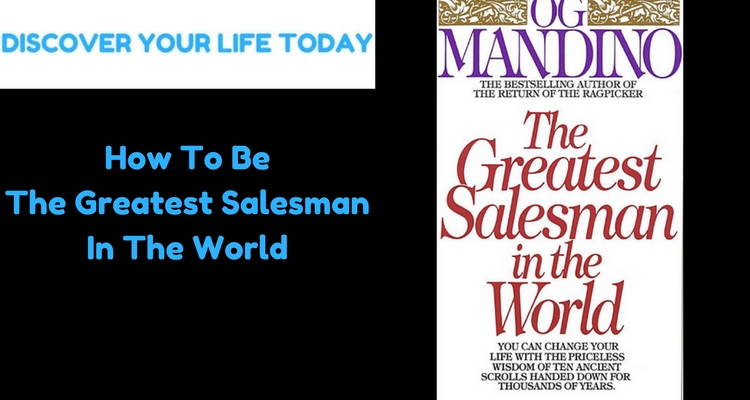How To Be The Greatest Salesman Discover Your Life Today