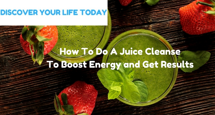 How To Do A Juice Cleanse To Boost Energy and Get Results