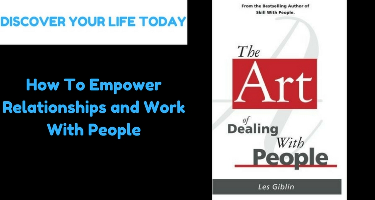 How To Empower Relationships and Work With People