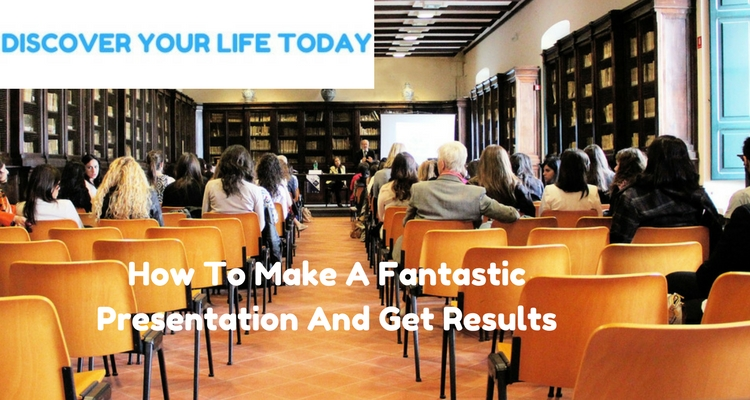 How To Make A Fantastic Presentation And Get Results