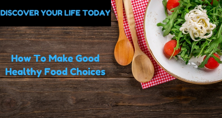 How to Make Good Healthy Food Choices