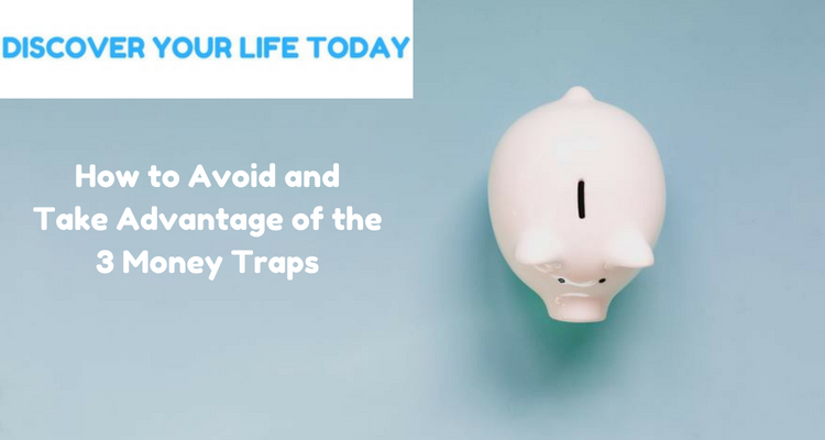 How to Avoid and Take Advantage of the 3 Money Traps