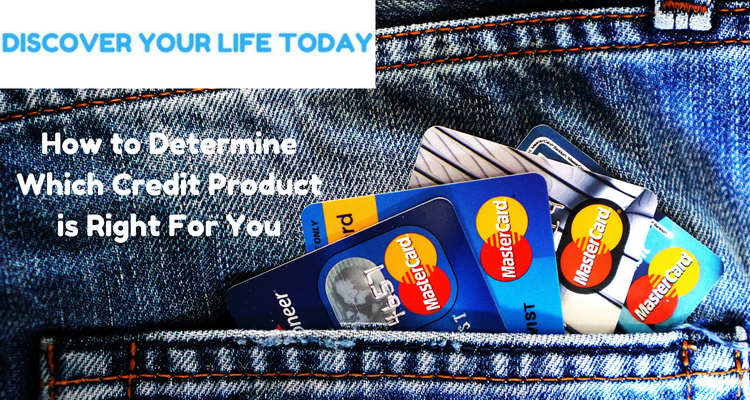 How to Determine Which Credit Product is Right For You