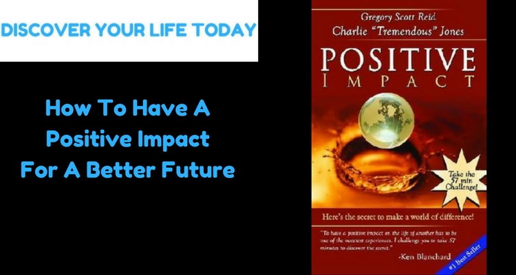 Learn How To Have A Positive Impact For A Better Future