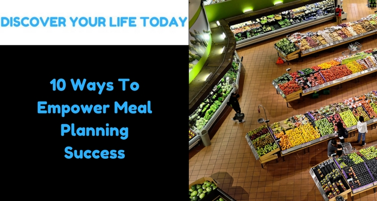 10 Ways To Empower Meal Planning Success