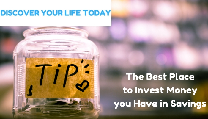 The Best Place to Invest Money you Have in Savings