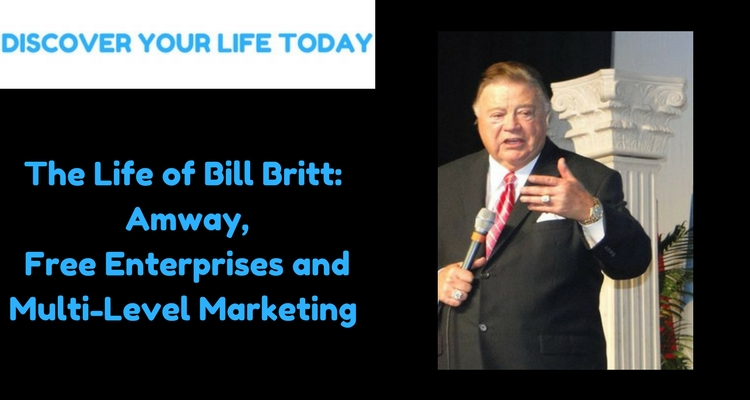 The Life of Bill Britt: Amway, Free Enterprises and Multi-Level Marketing