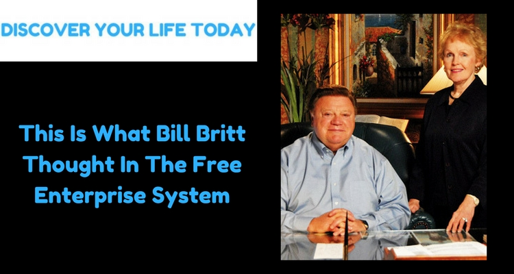 This Is What Bill Britt Thought In The Free Enterprise System