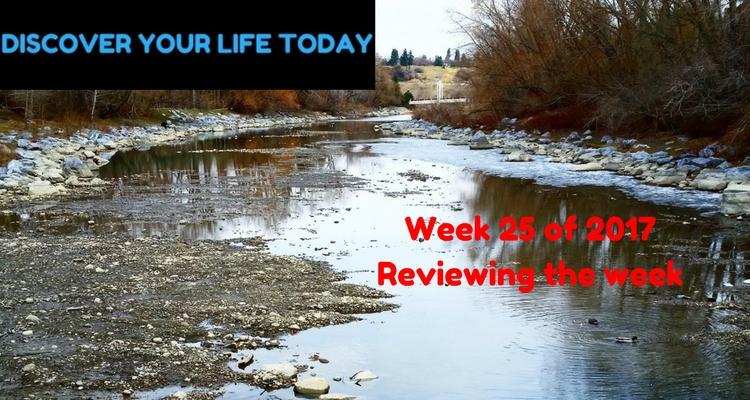 Week 25 of 2017 – Reviewing the week