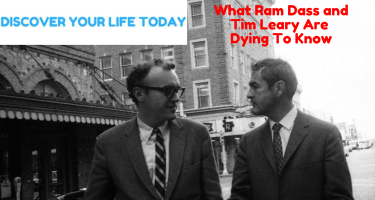 What Ram Dass and Tim Leary Are Dying To Know