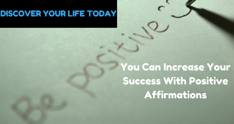 You Can Increase Your success With Positive Affirmations