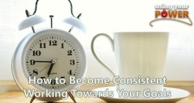 How to be consistent working towards your goals