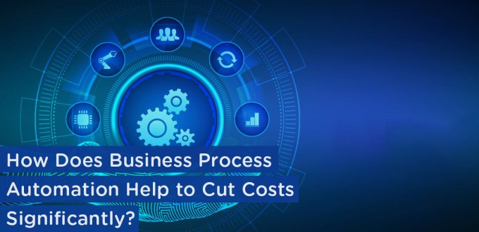 How Does Business Process Automation Help Cut Cost Significantly?