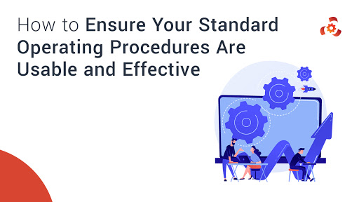 How to Ensure Your Standard Operating Procedures Are Usable and Effective