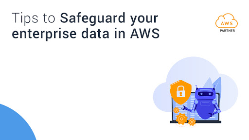 Cloud Security - Tips to Safeguard Your Enterprise Data in AWS