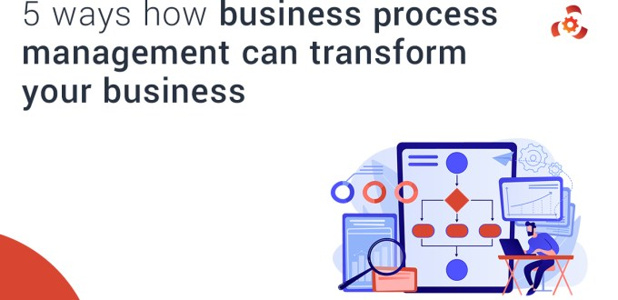5 ways business process management can transform your business
