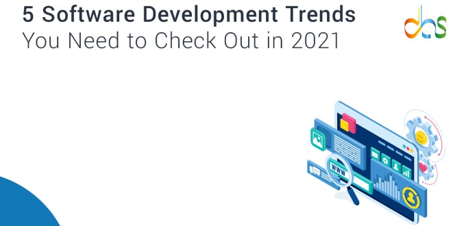 5 Software Development Trends You Need to Check Out in 2021