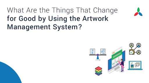 What Are the Things That Change for Good by Using the Artwork Management System?
