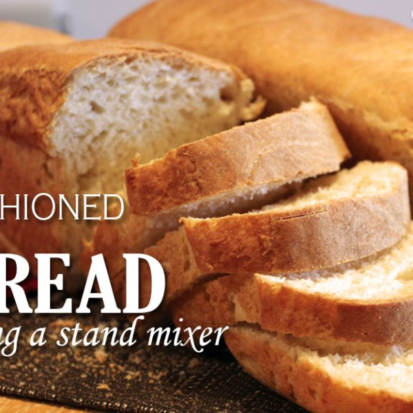Old Fashioned Bread using a Stand Mixer