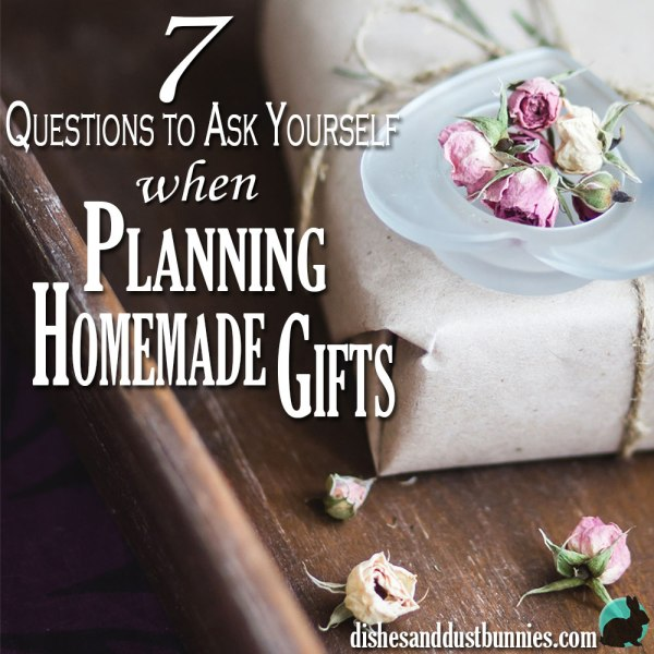 7 Questions to Ask Yourself When Planning Homemade Gifts