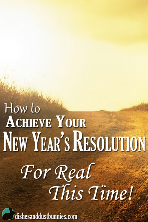 How to Achieve Your New Year's Resolution... For Real This Time!