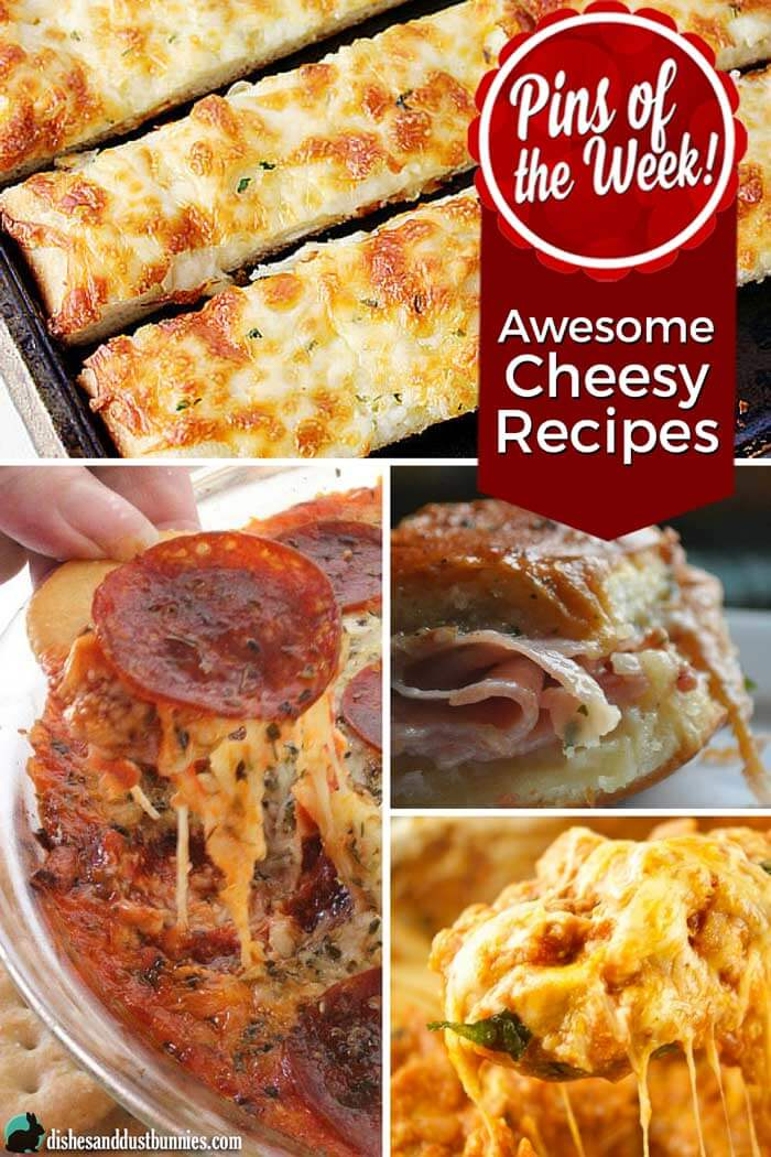 Awesome Cheesy Recipes - Pins of the Week! from dishesanddustbunnies.com