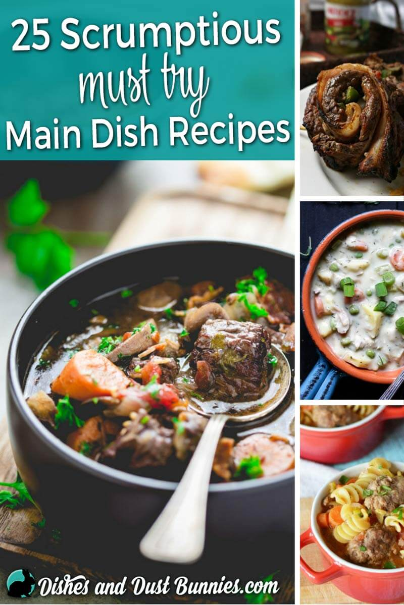 25 Scrumptious Must try Main Dish Recipes