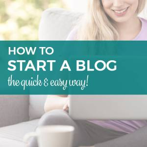How to Start a Blog – The Quick and Easy Way!