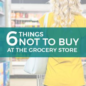 6 Things Not to Buy at the Grocery Store
