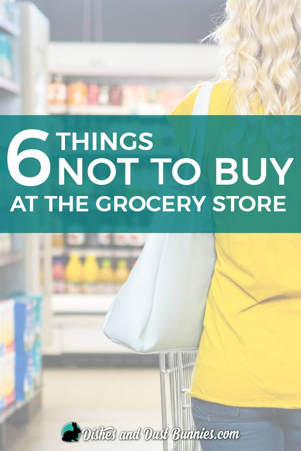 6 Things Not to Buy at the Grocery Store from dishesanddustbunnies.com