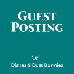 Guest Posting on Dishes & Dust Bunnies