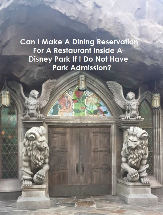 Can I Make A Dining Reservation for a Restaurant Inside a Disney Park if I do not have park admission?