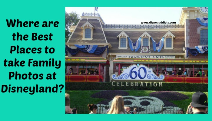 Where are the Best Places to Take Family Photos at Disneyland?