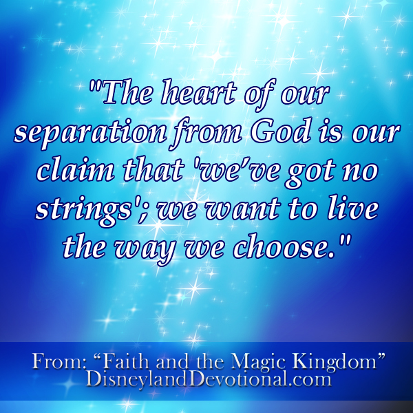 """The heart of our separation from God is our claim that 'we've got no strings'; we want to live the way we choose."""