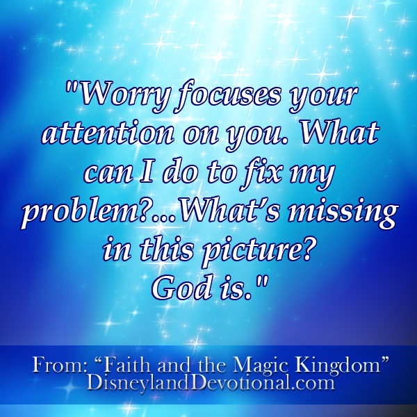 """Worry focuses your attention on you. What can I do to fix my problem?…What's missing in this picture? God is."""